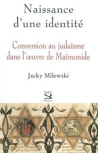 Naissance d'une identité : conversion au judaïsme dans l'oeuvre de Maïmonide