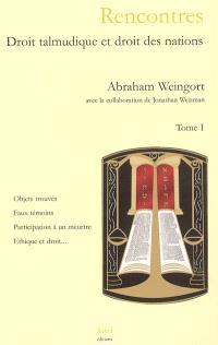 Rencontres, droit talmudique et droit des nations. Volume 1
