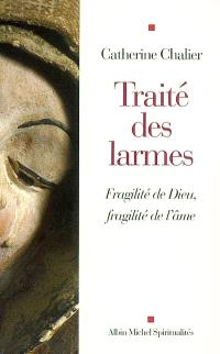 Traité des larmes : fragilité de Dieu, fragilité de l'âme