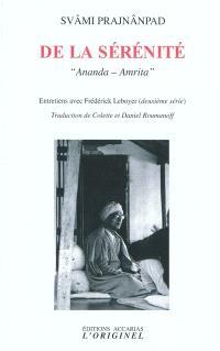De la sérénité : Ananda-Amrita : entretiens avec Frédérick Leboyer