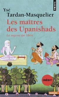 Les maîtres des Upanishads : la sagesse qui libère