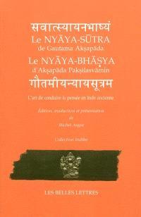 Le Nyaya-sutra de Gautama Aksapada, le Nyaya-bhasya d'Aksapada Paksilasvamin : l'art de conduire la pensée en Inde ancienne
