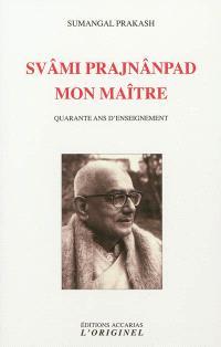 Svâmi Prajnânpad, mon maître : quarante ans d'enseignement
