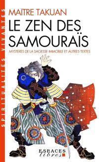 Le zen des samouraïs : mystères de la sagesse immobile et autres textes