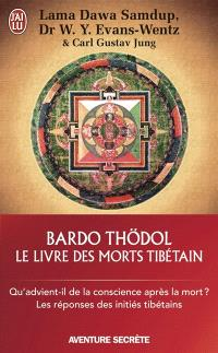 Le livre des morts tibétain ou Les expériences d'après la mort dan le plan du Bardo = Bardo Thödol