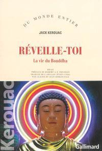 Réveille-toi : la vie du Bouddha : récit