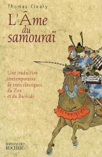 L'âme du samouraï : une traduction contemporaine de trois classiques du zen et du bushidô