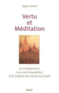 Les enseignements d'un maître bouddhiste de la tradition de la forêt. Volume 1, Vertu et méditation