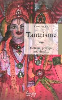 Tantrisme : doctrine, pratique, art, rituel...