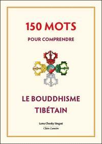150 mots pour comprendre le bouddhisme tibétain