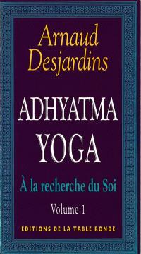 A la recherche du soi. Volume 1, Adhyatma yoga