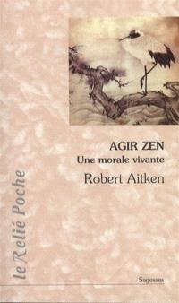 Agir zen : une morale vivante