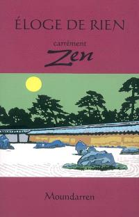 Eloge de rien : carrément zen : recueil de propos, anecdotes et poèmes des maîtres zen