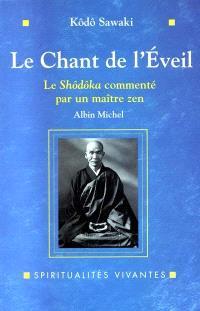 Le chant de l'éveil : le Shôdôka de Yôka Daishi commenté par un maître zen