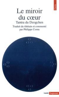 Le miroir du coeur de Vajrasattva : tantra du Dzogchen. Suivi de La libération spontanée des tendances karmiques par la pratique quotidienne des déités paisibles et courroucées du bardo