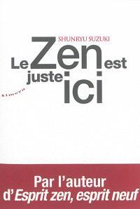 Le zen est juste ici : témignages et anecdotes sur l'enseignement de Shunryu Suzuki