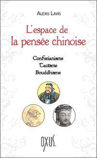 L'espace de la pensée chinoise : confucianisme, taoïsme, bouddhisme