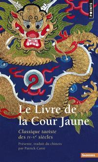 Le livre de la cour jaune : classique taoïste des IVe-Ve siècles