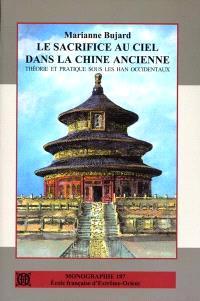 Le sacrifice au Ciel dans la Chine ancienne : théorie et pratique sous les Han occidentaux