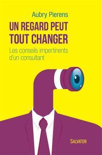 Un regard peut tout changer : conseils impertinents d'un consultant