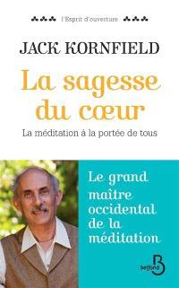 La sagesse du coeur : la méditation à la portée de tous