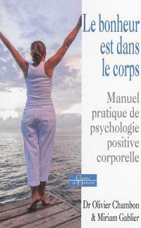 Le bonheur est dans le corps : manuel pratique de psychologie positive corporelle