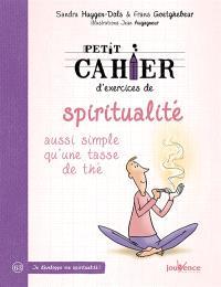 Petit cahier d'exercices de spiritualité : aussi simple qu'une tasse de thé