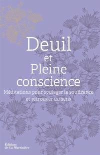 Deuil et pleine conscience : méditations pour soulager la souffrance et retrouver du sens