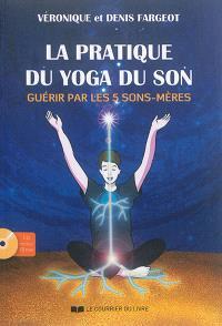 La pratique du yoga du son : guérir par les 5 sons-mères