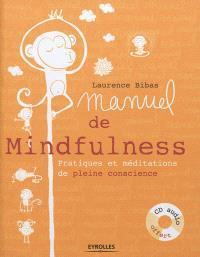 Manuel de mindfulness : pratiques et méditations en pleine conscience