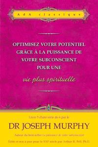 Optimisez votre potentiel grâce à la puissance de votre subconscient pour une vie plus spirituelle