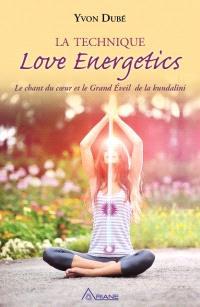 La technique Love energetic  : le chant du coeur et le grand éveil de la Kundalini