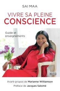 Vivre sa pleine conscience  : guide et enseignements