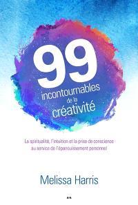 99 clés pour mener une vie créative  : la spiritualité, l'intuition et la prise de conscience pour vivre l'épanouissement personnel