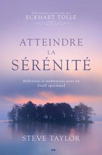 Atteindre la sérénité  : réflexions et méditations pour un éveil spirituel