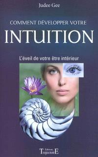 Comment développer votre intuition : l'éveil de votre être intérieur