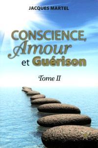 Conscience, amour et guérison. Volume 2