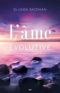 L'âme évolutive  : explorez vos vies antérieures pour guérir spirituellement