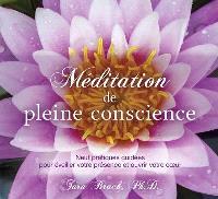 Méditation de pleine conscience  : neuf pratiques pour éveiller votre présence et ouvrir votre coeur