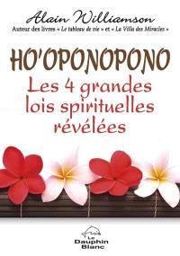 Ho'oponopono  : les 4 grandes lois spirituelles révélées