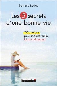 Les 5 secrets d'une bonne vie : 150 citations pour méditer utile, ici et maintenant