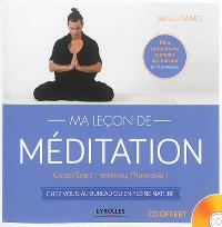 Ma leçon de méditation : corps-esprit, retrouvez l'harmonie ! : chez vous, au bureau ou en pleine nature