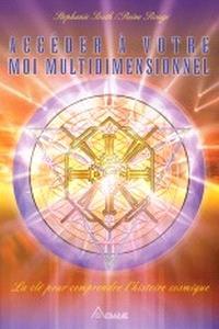 Accéder à votre moi multidimensionnel  : la clé pour comprendre l'histoire cosmique