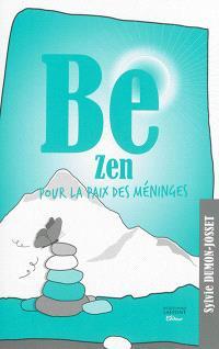 Be zen : pour la paix des méninges