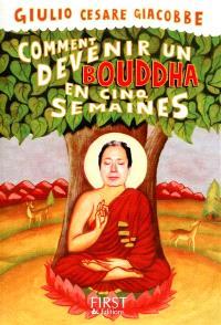 Comment devenir un Bouddha en cinq semaines : le chemin le plus simple vers l'éveil