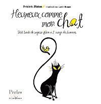 Heureux comme mon chat : petit traité de sagesse féline à l'usage des humains