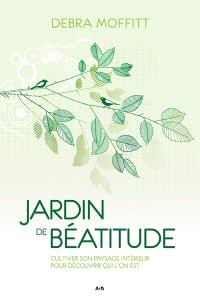 Jardin de béatitude  : cultiver son passage intérieur pour découvrir qui l'on est