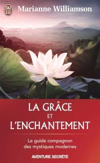 La grâce et l'enchantement : garder espoir, pardonner et accomplir des miracles