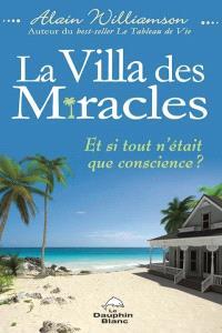 La Villa des miracles  : et si tout n'était que conscience?