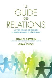 Le guide des relations  : la voie vers la conscience, le ressourcement et l'évolution